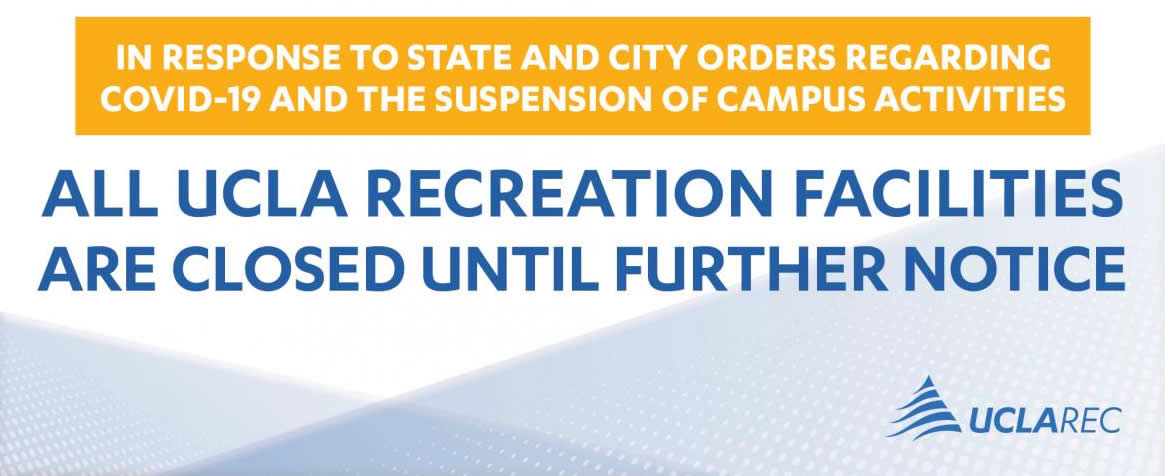 In response to State and City orders regarding COVID-19 and the suspension of campus activities, all UCLA Recreation facilities are closed until further notice.